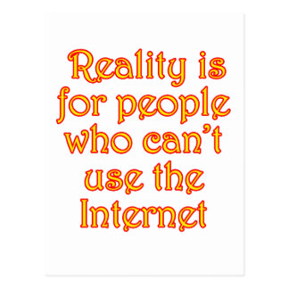Reality is for people who can't use the Internet Postcard