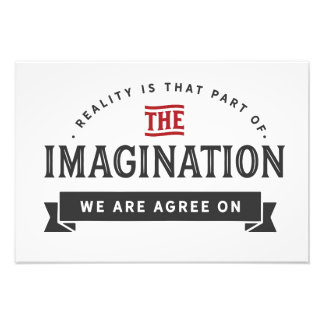 reality is that part of the imagination photo print