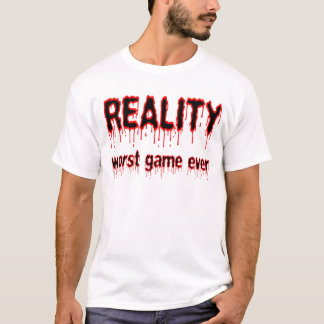 Reality - Worst Game Ever T-Shirt