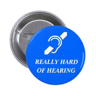Really Hard of Hearing 2 Inch Round Button