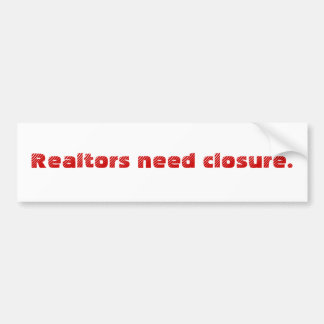 Realtors need closure. bumper sticker