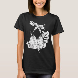 Reap What You Sew T-Shirt