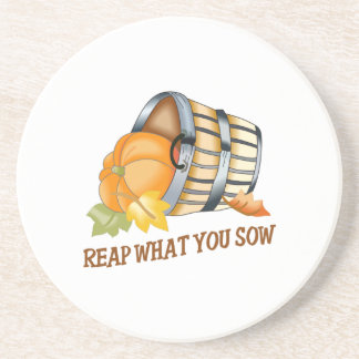 REAP WHAT YOU SOW COASTER