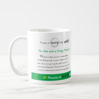 Reason to Hate Golf #43 - You Turn into a Crazy... Coffee Mug
