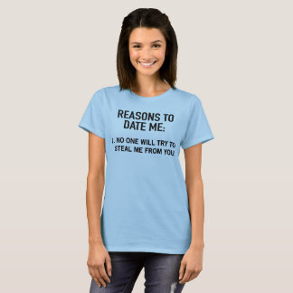 Reasons to date me: 1. No one will try to steal me T-Shirt