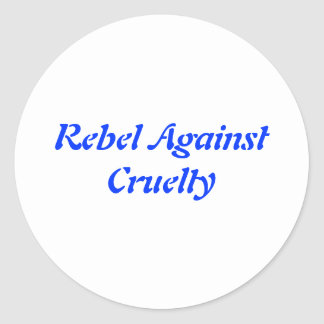 Rebel Against Cruelty Round Sticker