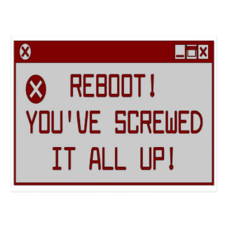 Reboot!  You've Screwed It All Up Postcard
