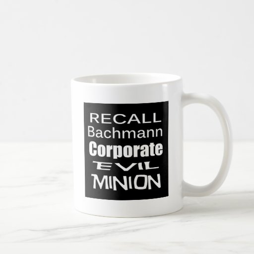 Recall Michele Bachmann Corporate Evil Minion Coffee Mugs