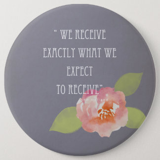 RECEIVE WHAT WE EXPECT TO RECEIVE PINK FLORAL 6 INCH ROUND BUTTON