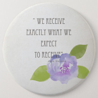 RECEIVE WHAT WE EXPECT TO RECEIVE PURPLE FLORAL 6 INCH ROUND BUTTON