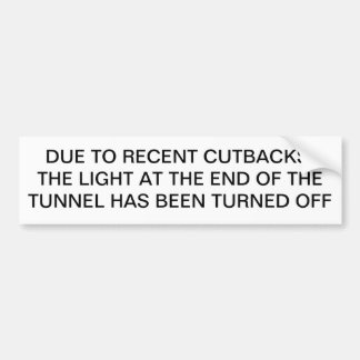 RECENT CUTBACKS, LIGHT AT END OF TUNNEL TURNED OFF BUMPER STICKER