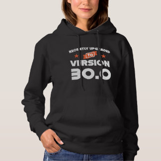 Recently Upgraded To Version 30.0 30th Birthday Hoodie