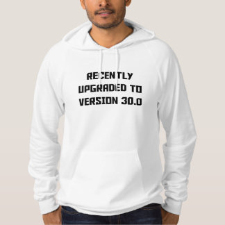 Recently Upgraded To Version 30.0 Hoodie