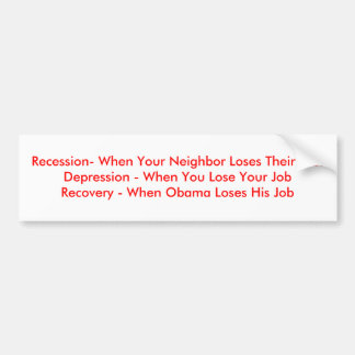 Recession- When Your Neighbor Loses Their Job.D... Bumper Sticker