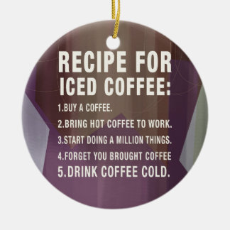 Recipe for Cold Coffee Ceramic Ornament