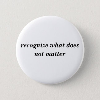 recognize what does not matter 2 inch round button