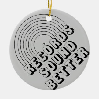 Records Sound Better Ceramic Ornament