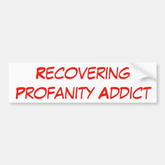 Recovering Profanity Addict! Bumper Sticker