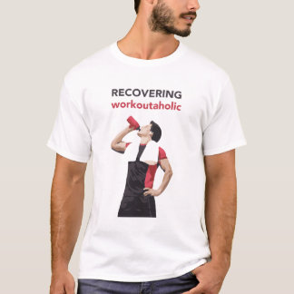 Recovering workoutaholic T-Shirt