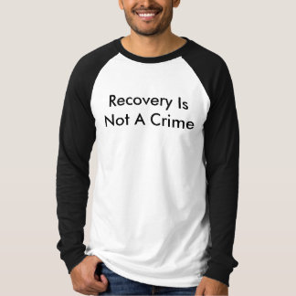 Recovery Is Not A Crime T-Shirt
