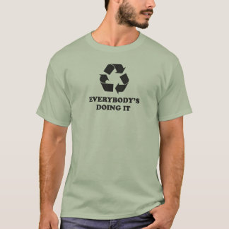 Recycle. Everybody's Doing It. T-Shirt