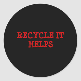 RECYCLE IT HELPS ROUND STICKER