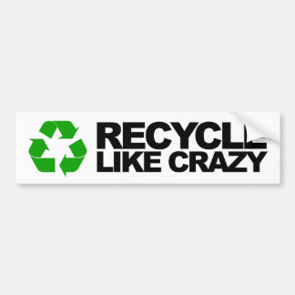 Recycle Like Crazy Bumper Sticker