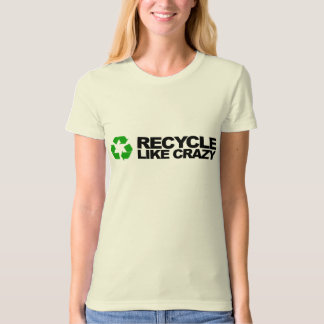 Recycle Like Crazy (soft, organic, made in USA) T-Shirt