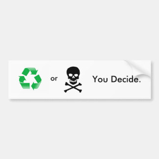 Recycle or Death: You Decide Bumper Sticker