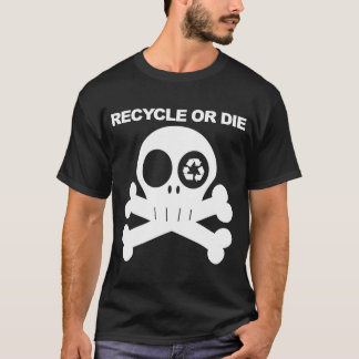 recycle or die 2 T-Shirt