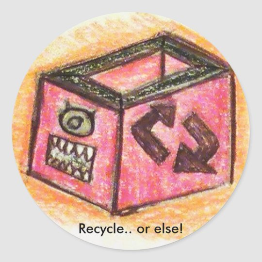 Recycle.. or else! classic round sticker