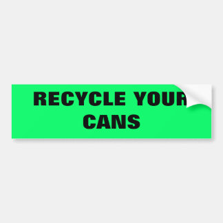 RECYCLE YOUR CANS BUMPER STICKER