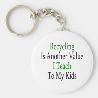 Recycling Is Another Value I Teach To My Kids Keychain