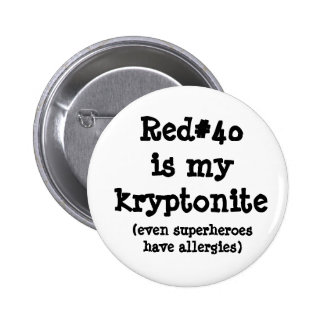 Red#40 is my kryptonite 2 inch round button