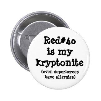 Red#40 is my kryptonite 2 inch round button