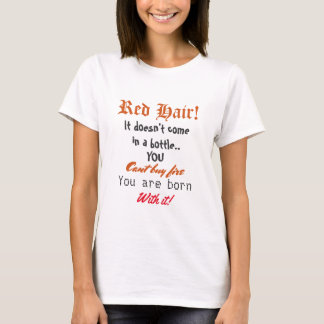 Red Hair You Can't buy Fire! T-Shirt