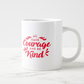 Red Have Courage and Be Kind - Encouragement Quote Large Coffee Mug