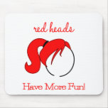Red Heads Have More Fun! Mousepad
