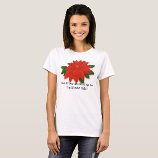 "Red Poinsettia ""Dressed up for Christmas"" T-Shirt"