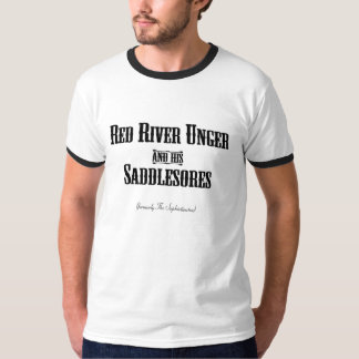 Red River Unger and his Saddlesores T-Shirt