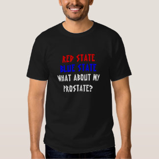 Red State, Blue State, What about my prostate? Tees