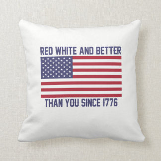Red White and Better Since 1776 Throw Pillow