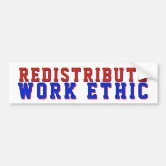 Redistribute Work Ethic Political GOP Bumper Sticker
