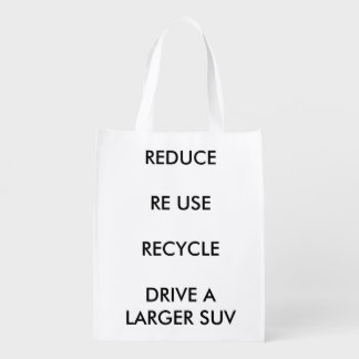 REDUCE REUSE RECYCLE DRIVE A LARGE SUV REUSABLE GROCERY BAGS