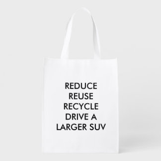 REDUCE REUSE RECYCLE DRIVE A LARGER SUV GROCERY BAG