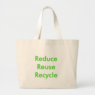 Reduce  Reuse  Recycle Large Tote Bag