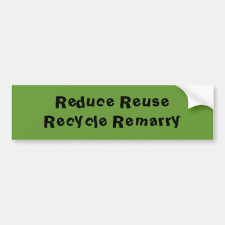 Reduce Reuse Recycle Remarry Bumper Sticker