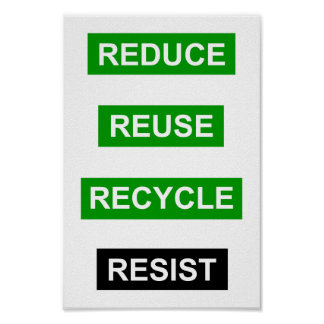 Reduce Reuse Recycle Resist poster