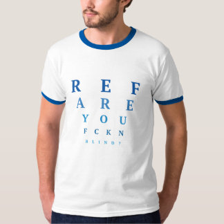 Ref are you blind? T-Shirt