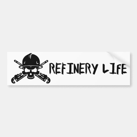 Refinery Life Bumper Sticker